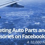 Auto Parts Marketing on Facebook – A 10,000 Foot View