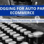 Parts Ecommerce Blogging Best Practices, From Design To Content to Promotion