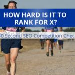 How Hard Is It To Rank For X? 30 Second SEO Competition Check
