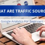 What Are Traffic Sources? Google Analytics For Beginners