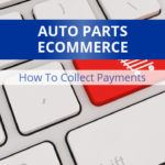 Auto Parts Ecommerce: How To Collect Payments