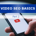 Video SEO Basics Part 2