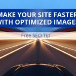 Free SEO Tip – Make Your Site Faster With Optimized Images