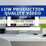 Low Production Quality Internet Video Can Be OK