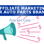 Affiliate Marketing For Auto Parts Brands – Pros And Cons