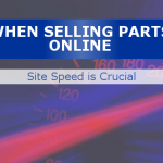 When It Comes To Selling Parts Online, Site Speed Is Crucial