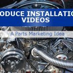 Parts Marketing Idea – Produce Installation Videos