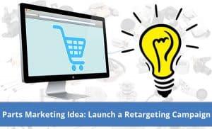 Auto Parts Marketing Idea: Retargeting campaign