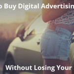 How To Buy Digital Advertising Without Losing Your Shorts