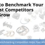 How to Benchmark Your Closest Competitors And Grow