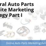 General Auto Parts Website Marketing Strategy Part I