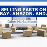 Selling Parts On eBay, Amazon, And Other Marketplaces