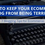 How To Keep Your Ecommerce Blog From Being Terrible