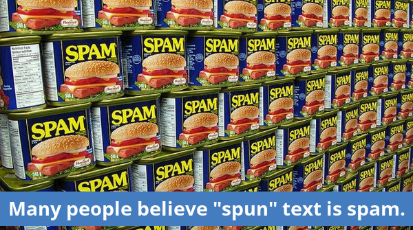 Many people believe that spun text is spam