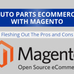 Auto Parts Ecommerce Using Magento – Pros and Cons