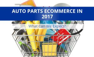 Auto Parts Ecommerce in 2017 - What to expect