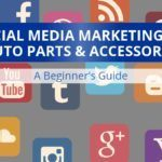 Social Media Marketing for Auto Parts and Accessories Companies – A Beginner's Guide