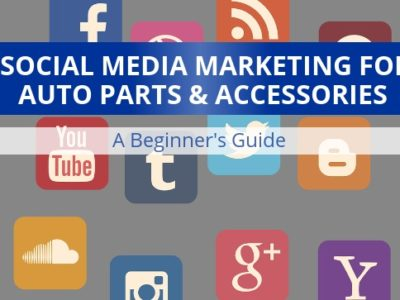 Auto parts and accessories businesses guide to social media marketing