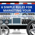 6 Simple Rules For Marketing Your Parts Or Auto Service Online