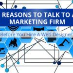 5 Reasons To Talk To A Marketing Firm Before You Hire A Web Designer
