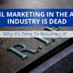 Email Marketing In The Auto Industry Is Dead – Why It's Time to Resurrect It