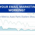 Is Your Email Marketing Working? Baseline Metrics Auto Parts Etailers Should Know