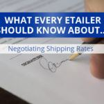 What Every E-Tailer Should Know About Negotiating Shipping Rates