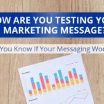 How Are You Testing Your Marketing Message?