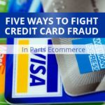 5 Ways To Fight Credit Card Fraud in Parts Ecommerce
