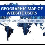 Geographic Map of Website Users – Google Analytics For Beginners