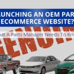 Launching An OEM Parts Ecommerce Website? What A Parts Manager Needs To Know
