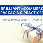 3 Brilliant eCommerce Packaging Practices That Will Wow Your Customers