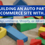 Building An Auto Parts Ecommerce Site With BigCommerce, Shopify, or 3dcart