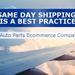 Same-Day Shipping Is a Best Practice For Auto Parts Ecommerce Companies