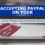 Accepting PayPal On Your Auto Parts eCommerce Store