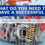 What Do You Need to Have A Successful Auto Parts Ecommerce Website?