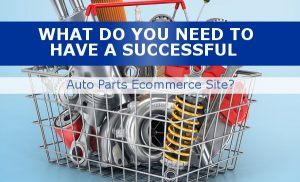 auto parts in basket ecomm success needs 4 things