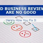 Bad Business Reviews Are No Good. Here's How You Fix It.