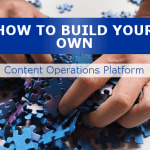 How To Build Your Own Content Operations Platform (Content Hub)